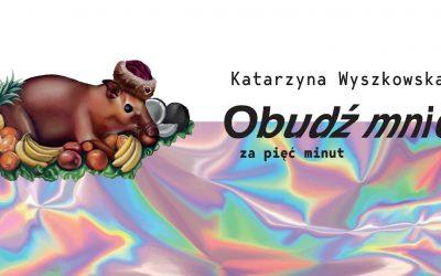 """Katarzyna Wyszkowska – """"Obudź mnie za pięć minut"""""""